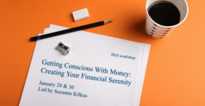 workshop title Getting Conscious With Money: Creating Your Financial Serenity
